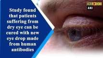 Antibody-based eye drop may treat dry eye disease: Study