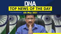 DNA: Top News of the Day   May 06, 2021; CM Kejriwal thanks Centre, courts...